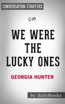 We Were The Lucky Ones A Novel By Georgia Hunter Conversation Starters