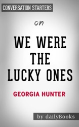 We Were The Lucky Ones: A Novel by Georgia Hunter: Conversation Starters