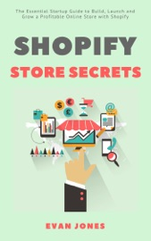 Shopify Store Secrets The Essential Startup Guide To Build Launch And Grow A Profitable Online Store With Shopify