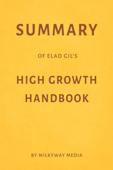 Summary of Elad Gil's High Growth Handbook by Milkyway Media Book Cover