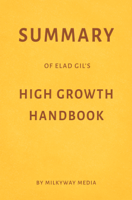 Milkyway Media - Summary of Elad Gil's High Growth Handbook by Milkyway Media artwork