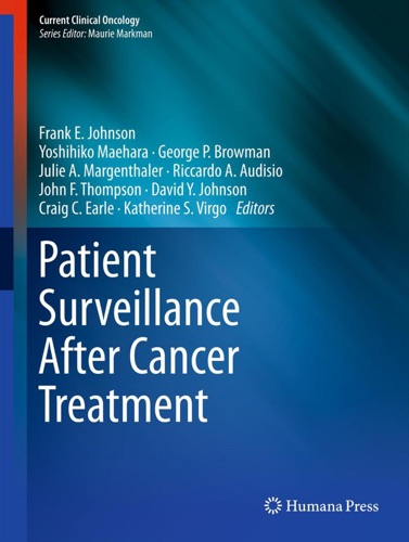 Frank E. Johnson, Yoshihiko Maehara, George P. Browman, Julie A. Margenthaler, Riccardo A. Audisio, John F. Thompson, David Y. Johnson, Craig C. Earle & Katherine S. Virgo - Patient Surveillance After Cancer Treatment