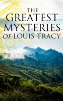 The Greatest Mysteries of Louis Tracy