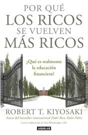 Por qué los ricos se vuelven más ricos - Robert T. Kiyosaki by  Robert T. Kiyosaki PDF Download