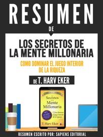 Resumen De Los Secretos De La Mente Millonaria Como Dominar El Juego Interior De La Riqueza De T Harv Eker