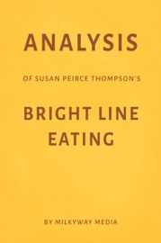 Analysis of Susan Peirce Thompsons Bright Line Eating by Milkyway Media