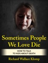 Sometimes People We Love Die How To Talk To Kids About Death
