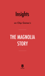 Insights on Chip and Joanna Gaines's The Magnolia Story by Instaread