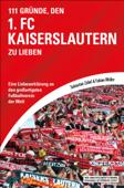 111 Gründe, den 1.FC Kaiserslautern zu lieben