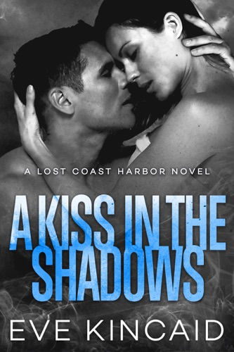 A Kiss in the Shadows (Lost Coast Harbor, Book 2) - Eve Kincaid - Eve Kincaid