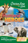 Chicken Soup For The Soul Humane Heroes Volume I