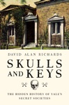 Skulls And Keys The Hidden History Of Yales Secret Societies