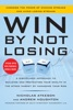 Win By Not Losing: A Disciplined Approach To Building And Protecting Your Wealth In The Stock Market By Managing Your Risk