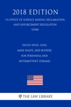 Excess Spoil, Coal Mine Waste, and Buffers for Perennial and Intermittent Streams (US Office of Surface Mining Reclamation and Enforcement Regulation) (OSM) (2018 Edition)