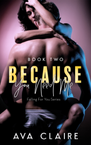 Because You Need Me - Book Two Summary