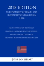 Health Information Technology - Standards, Implementation Specifications, and Certification Criteria for Electronic Health Record Technology, 2014 (US Department of Health and Human Services Regulation) (HHS) (2018 Edition)