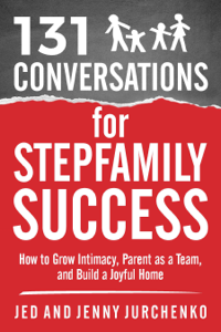 131 Conversations For Stepfamily Success: How to Grow Intimacy, Parent as a Team, and Build a Joyful Home Book Review