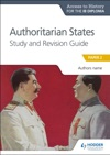 Access To History For The IB Diploma Authoritarian States Study And Revision Guide