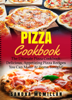 Sandra McMillan - Pizza Cookbook: The Ultimate Pizza Cookbook: Delicious, Appetizing Pizza Recipes You Can Make At Home Tonight artwork