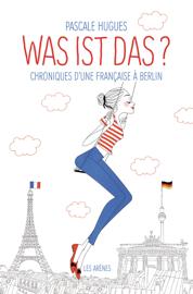 Was ist das? Chroniques d'une française à Berlin