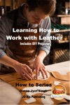 Learning How To Work With Leather Includes DIY Projects