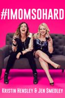 Kristin Hensley & Jen Smedley - #IMomSoHard artwork