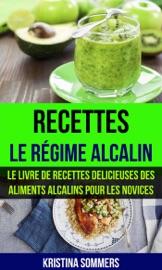 Recettes Le R Gime Alcalin Le Livre De Recettes Delicieuses Des Aliments Alcalins Pour Les Novices