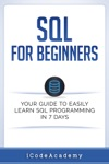 SQL For Beginners Your Guide To Easily Learn SQL Programming In 7 Days