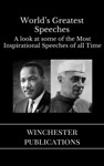 Worlds Greatest Speeches A Look At Some Of The Most Inspirational Speeches Of All Time