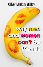 Why Men And Women Can't Be Friends: Honest Relationship Advice for Women