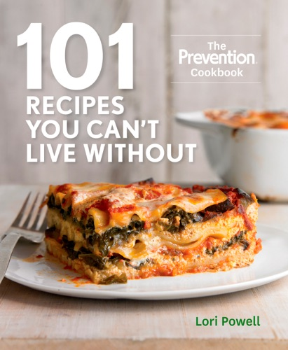 Lori Powell & The Editors of Prevention - 101 Recipes You Can't Live Without