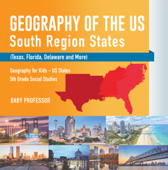 Geography of the US - South Region States (Texas, Florida, Delaware and More)  Geography for Kids - US States  5th Grade Social Studies