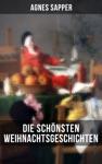 Die Schnsten  Weihnachtsgeschichten Von Agnes Sapper