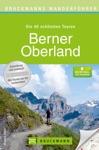 Bruckmanns Wanderfhrer Berner Oberland - Die Schnsten Touren Zum Wandern