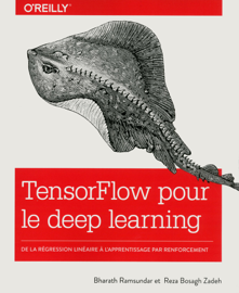 TensorFlow pour le Deep learning - De la régréssion linéaire à l'apprentissage par renforcement - collection O'Reilly
