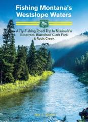 Fishing Montana's Westslope Waters: A Fly-Fishing Road Trip to Missoula's Bitterroot, Blackfoot, Clark Fork & Rock Creek - Road Trip #2