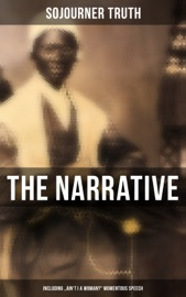 THE NARRATIVE OF SOJOURNER TRUTH (INCLUDING