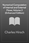 Numerical Computation Of Internal And External Flows Volume 2 Enhanced Edition