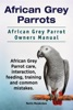 African Grey Parrots. African Grey Parrot Owners Manual