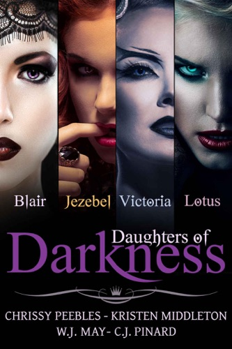 C.J. Pinard, Kristen Middleton, Chrissy Peebles & W.J. May - Daughters of Darkness: The Anthology