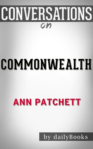Daily Books - Commonwealth: A Novel By Ann Patchett  Conversation Starters
