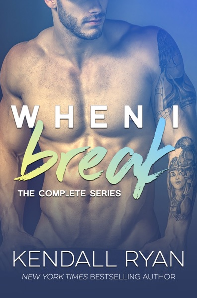 When I Break: The Complete Series (iBooks Edition) - Kendall Ryan book cover