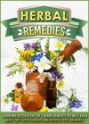 Herbal Remedies Learn And Discover The Top 5 Herbal Remedies You Must Know About That Cures Illnesses And Diseases 100 Naturally