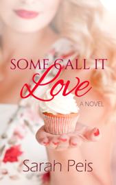 Some Call it Love - Sarah Peis book summary