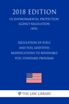 Regulation Of Fuels And Fuel Additives - Modifications To Renewable Fuel Standard Program US Environmental Protection Agency Regulation EPA 2018 Edition