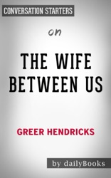 The Wife Between Us: A Novel by Greer Hendricks: Conversation Starters