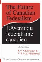 The Future Of Canadian Federalism/L'Avenir Du Federalisme Canadien