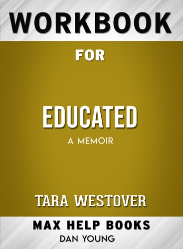 MaxHelp Workbooks - Educated: A Memoir by Tara Westover: Max Help Workbooks