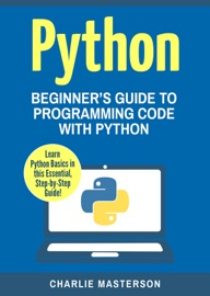 PYTHON: BEGINNERS GUIDE TO PROGRAMMING CODE WITH PYTHON
