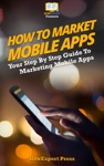 How To Market Mobile Apps Secrets To Making Money With IPhone Android  Blackberry Apps